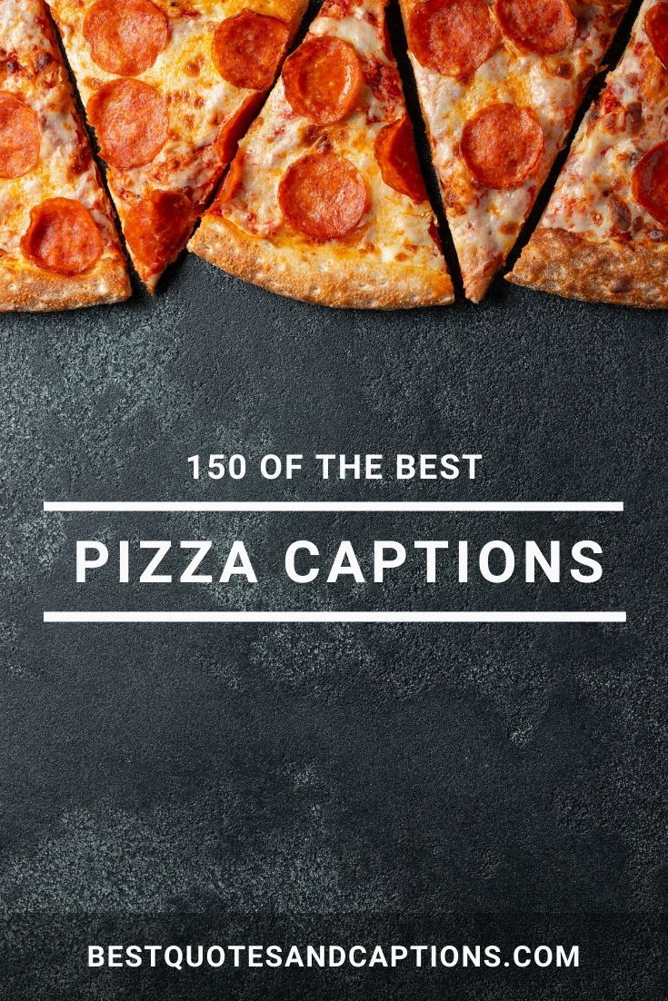 Pizza Captions For Instagram 150 Of The Cheesiest Pizza Quotes In 2020 Food Captions Pizza Quotes Pizza Funny