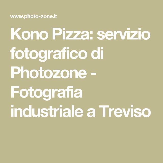 Kono Pizza: servizio fotografico di Photozone - Fotografia industriale a Treviso