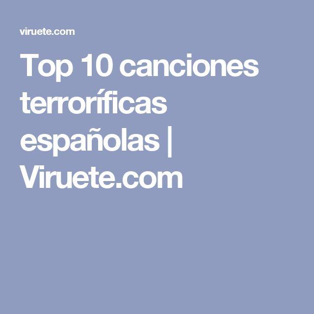 Top 10 canciones terroríficas españolas   Viruete.com