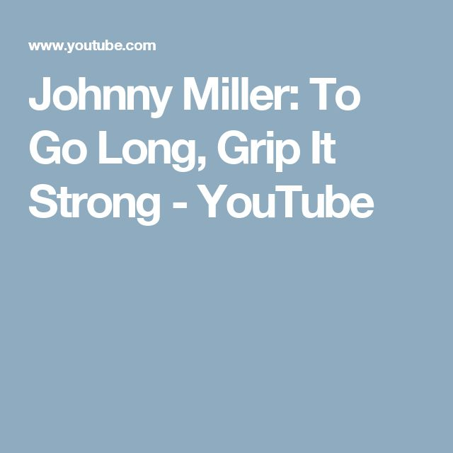 Johnny Miller: To Go Long, Grip It Strong - YouTube