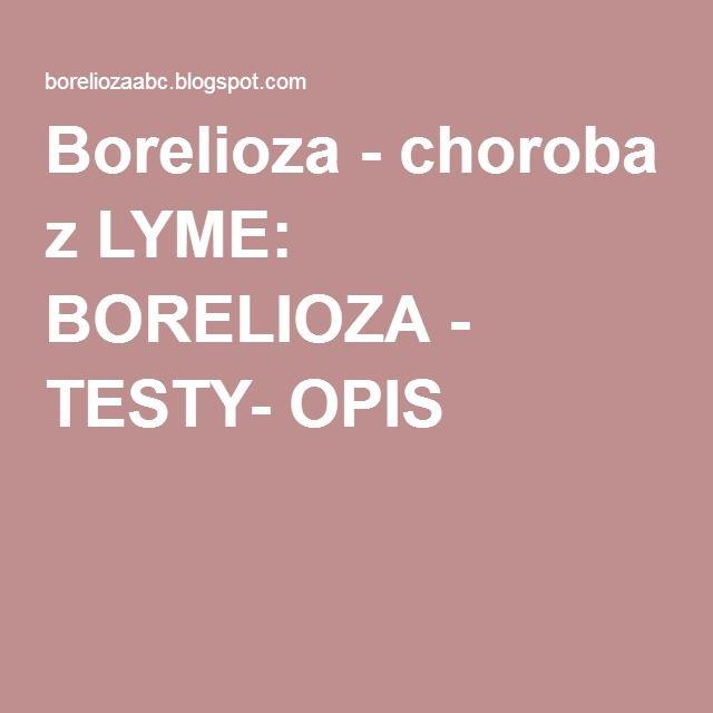 Borelioza - choroba z LYME: BORELIOZA - TESTY- OPIS