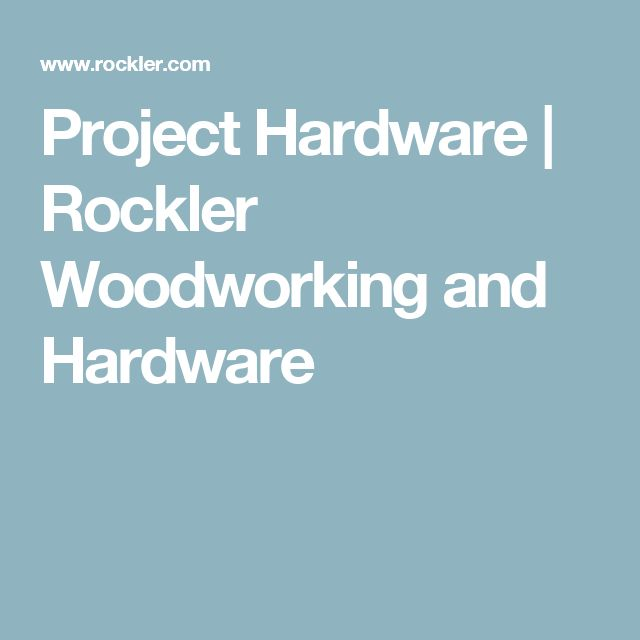 Project Hardware | Rockler Woodworking and Hardware