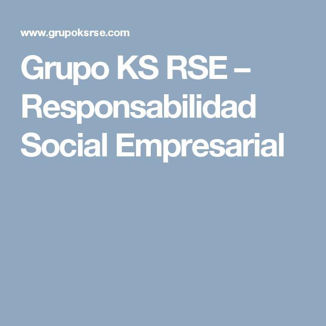 Grupo KS RSE – Responsabilidad Social Empresarial #RSE #Marketing #SocialMedia #Tips #Digital #Community #Manager #Media #Design #Pic #Pin #Community Manager #Host #Journalis