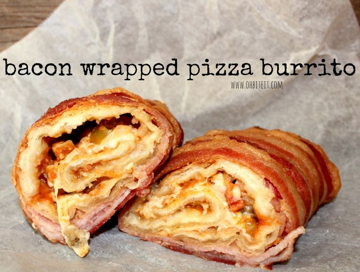 bacon wrapped pizza burrito. For when I hate myself.