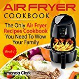 Air Fryer Cookbook: The Only Air Fryer Recipes Cookbook You Need To Master Air Fryer Cooking by Amanda  Clark (Author) #Kindle US #NewRelease #Medical #eBook #ad