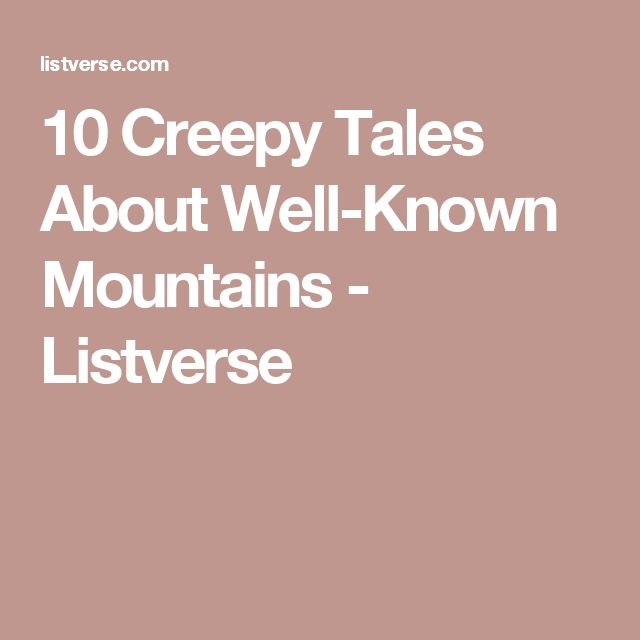 10 Creepy Tales About Well-Known Mountains - Listverse