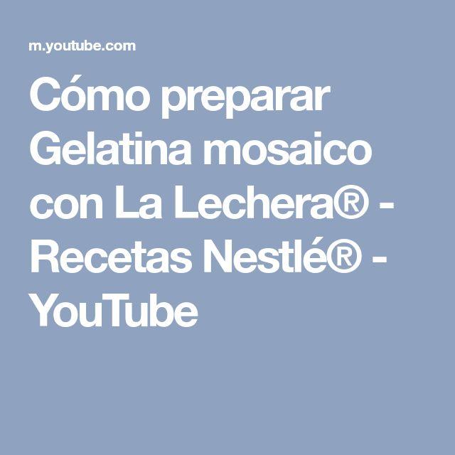 Cómo preparar Gelatina mosaico con La Lechera® - Recetas Nestlé® - YouTube