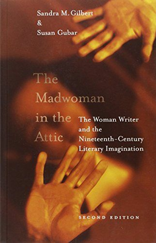 The Madwoman in the Attic: The Woman Writer and the Ninet...