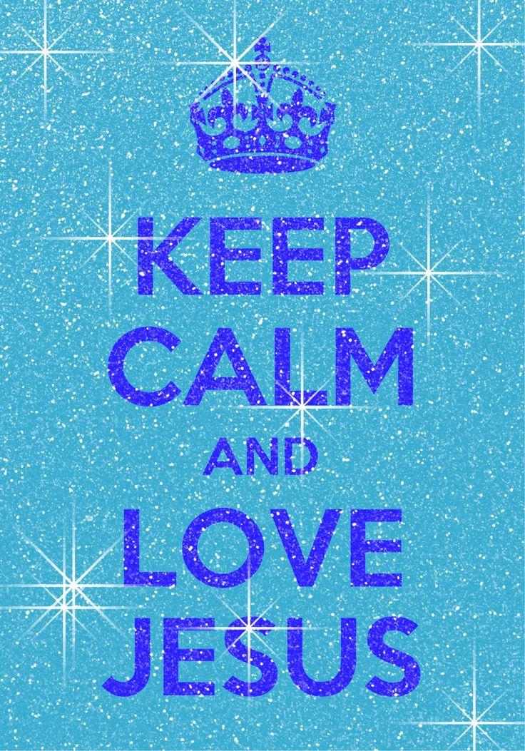 Keep calm and love Jesus | KEEP ♔ CALM | Keep calm posters ...