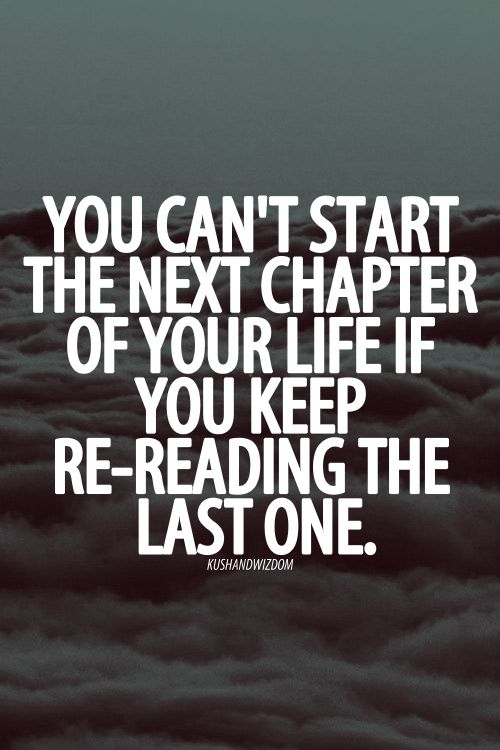you can;t start the next chapter of your life if you keep on re-reading the last one. +++Visit http://www.quotesarelife.com/ for more quotes about #teens and #growingup