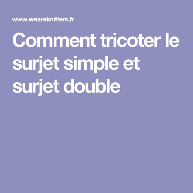 Comment tricoter le surjet simple et surjet double