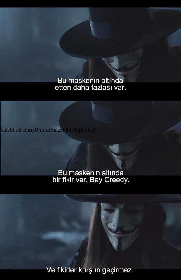 bu maskenin altında etten fazlası var,bu maskenin altında bir fikir var Bay Creedy ve fikirler kurşun geçirmez
