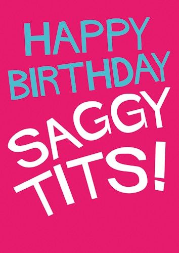 Happy Birthday Saggy Tits #SHOUT! range from @Dean Kim Morris Cards #greetingcards #rude #funny
