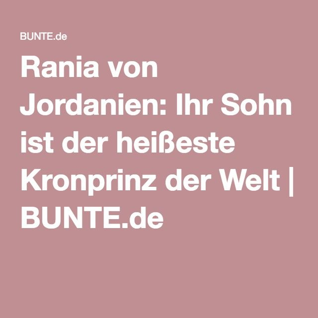 Rania von Jordanien: Ihr Sohn ist der heißeste Kronprinz der Welt | BUNTE.de