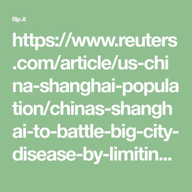 https://www.reuters.com/article/us-china-shanghai-population/chinas-shanghai-to-battle-big-city-disease-by-limiting-population-to-25-million-idUSKBN1EK04X