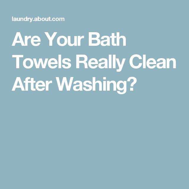 Are Your Bath Towels Really Clean After Washing?