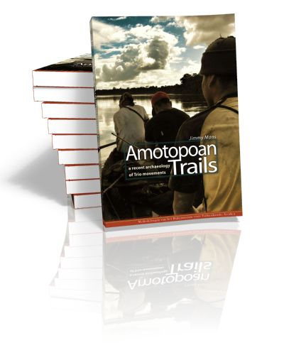 Amotopoan Trails A recent archaeology of Trio movements Jimmy Mans | 2012