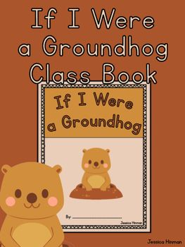 If I Were a Groundhog Class BookMake a Groundhog day book using this product.