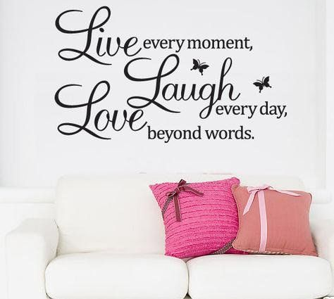 THIS IS ANOTHER REALLY CUTEE WALL STICKER LIVE EVERY MOMENT, LAUGH EVERY DAY,LOVE BEYOND WORDS