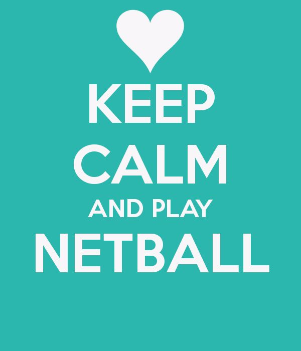 No need to win or lose just have lots of fun playing netball especially keep calm and play netball!