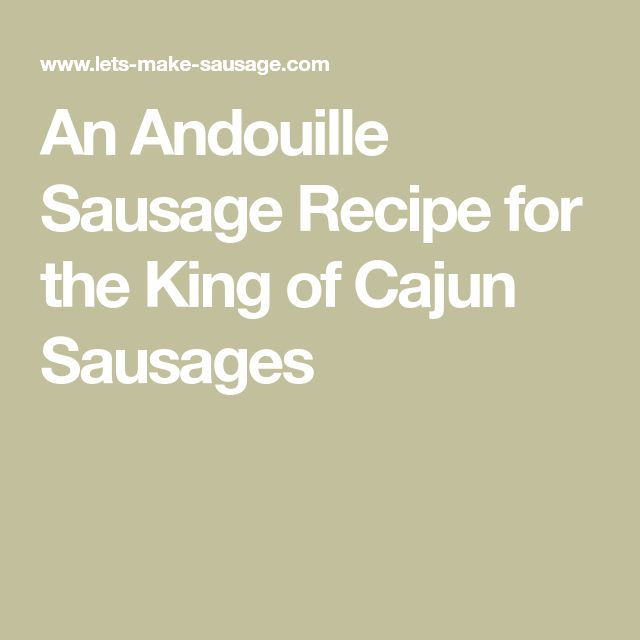 An Andouille Sausage Recipe for the King of Cajun Sausages