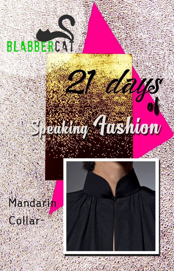 Day 16 of ‪#‎21DaysOfSpeakingFashion‬ Today's word is: Mandarin Collar - A small, close fitting and upright collar.  ‪#‎fashionvocabulary‬ ‪#‎wordoftheday‬ ‪#‎knowledge‬ ‪#‎entertainment‬ ‪#‎spreadtheword‬ ‪#‎blabbercat‬