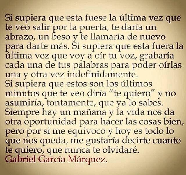 """""""...te diría te quiero, y no asumiría que ya lo sabes..."""" (Gabo García Marquez)"""