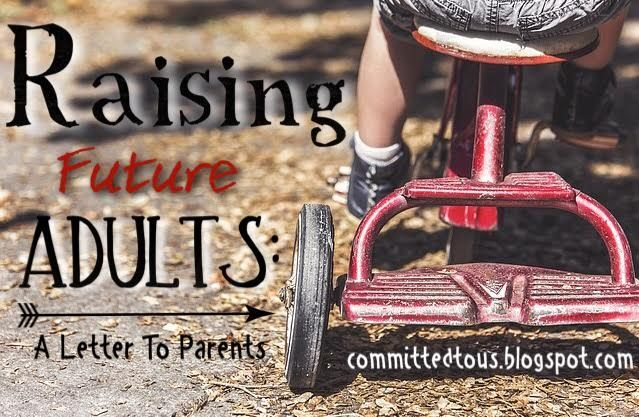 Committed To Us: Raising Future Adults: A Letter To Parents