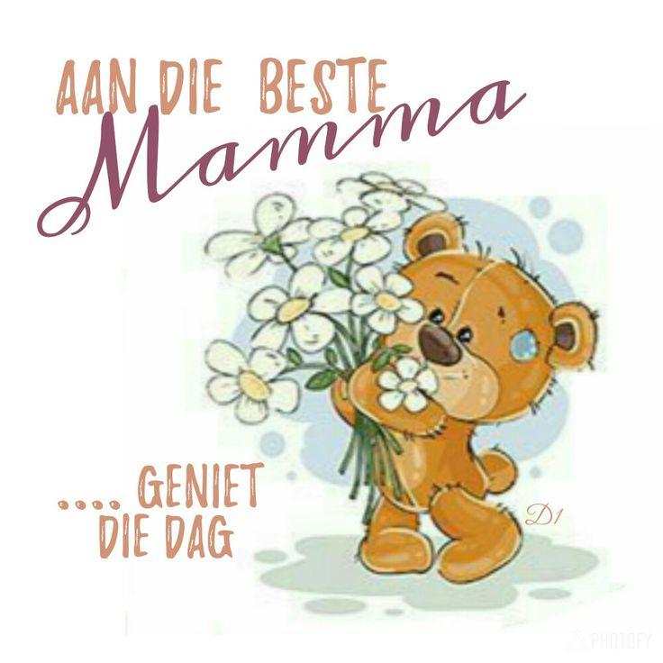 Aan die  beste Mamma... geniet die dag