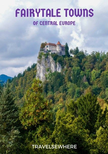 Fairytale Towns of Central Europe: Castles, scenery and more things to do and see in Central Europe