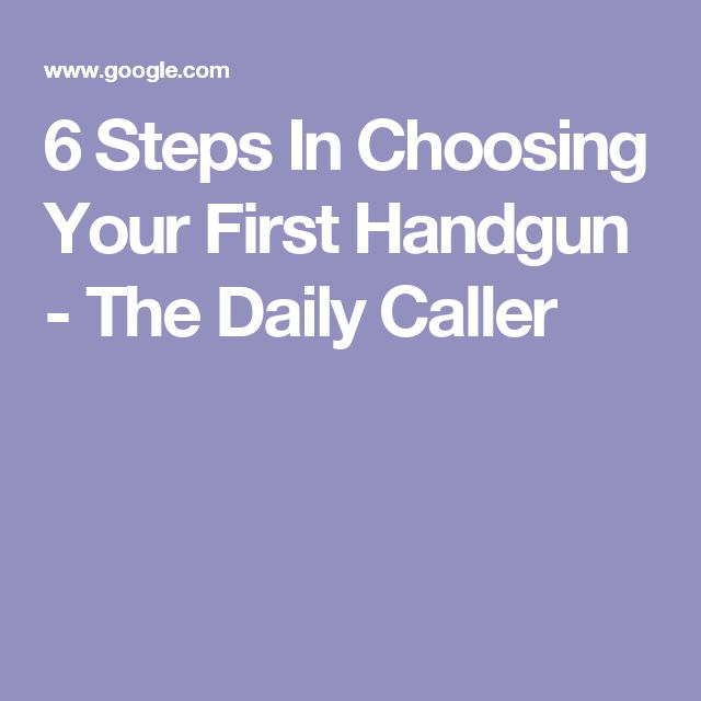 6 Steps In Choosing Your First Handgun - The Daily Caller