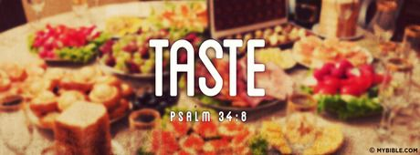 Oh, taste and see that the Lord is good;... - Facebook Cover Photo