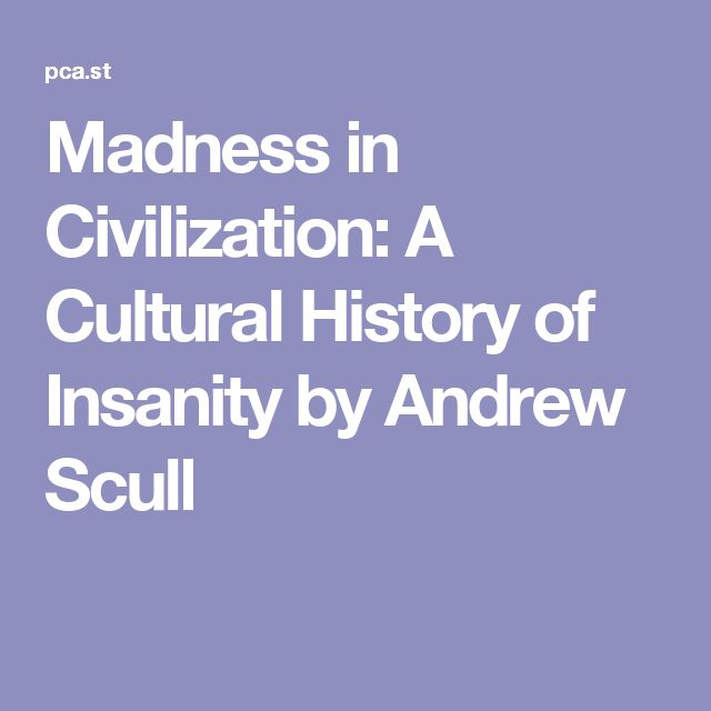 Madness in Civilization: A Cultural History of Insanity by Andrew Scull