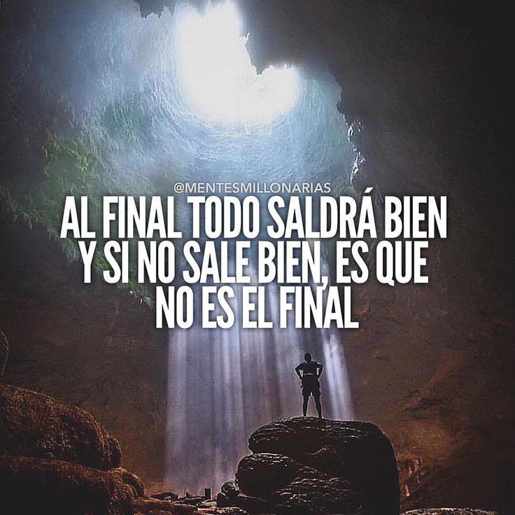 Al final todo saldrá bien y si no sale bien es que ese no es el final