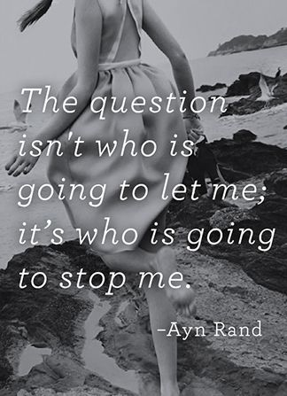 """The question isn't who is going to let me; it's who is going to stop me.""  yes i love this this is awesome"