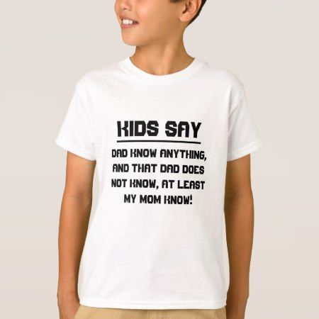 Kids say: Dad know anything T-Shirt - tap to personalize and get yours