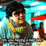 """Leslie Chou """"Oh, are you having a bad day?  Did you die?"""" So freakin' funny...."""