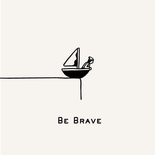 Don't let others steer your life, take charge and be brave!