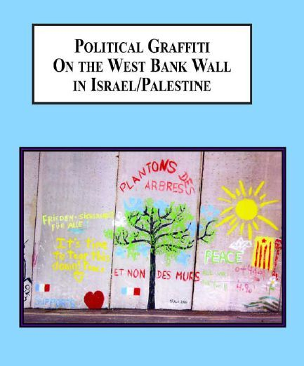 Political Graffiti on the West Bank Wall in Israel/ Palestine