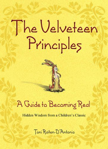 The Velveteen Principles: A Guide to Becoming Real Hidden Wisdom from a Children's Classic by Toni Raiten-D'Antonio