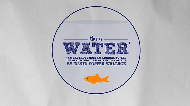 Genius - THIS IS WATER - By David Foster Wallace on Vimeo