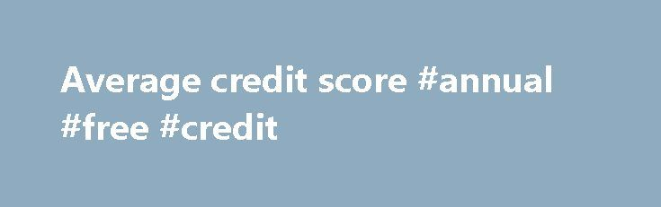 Average credit score #annual #free #credit http://credit.remmont.com/average-credit-score-annual-free-credit/  #what are credit scores # Average credit score Does vigrx really work before and after photos Costco k cup 80 Read More...The post Average credit score #annual #free #credit appeared first on Credit.
