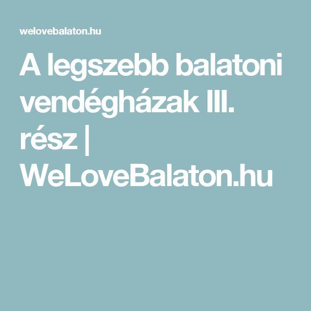 A legszebb balatoni vendégházak III. rész   WeLoveBalaton.hu