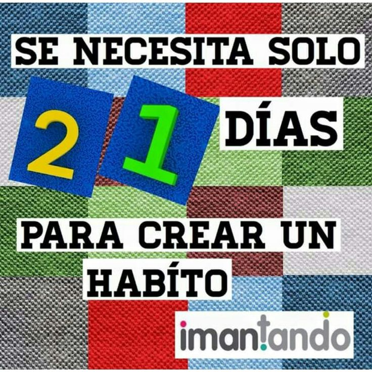 rear o modificar un hábito tanto de #niños como de #adultos es fácil. Sólo se necesita determinación, voluntad y 21 días seguidos para que el cuerpo y la mente se acostumbren a un nuevo reto.