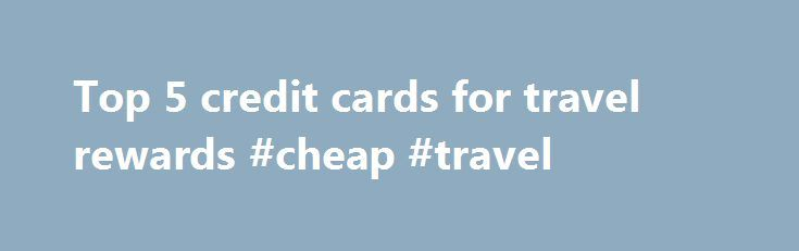 Top 5 credit cards for travel rewards #cheap #travel http://travel.remmont.com/top-5-credit-cards-for-travel-rewards-cheap-travel/  #travel rewards credit cards # Top 5 credit cards for travel rewards Visa Frequent flier programs should really be renamed frequent spender programs. These days it is much easier to rack up miles and points by signing up for lucrative credit card bonuses than trying to earn them simply by flying. Many have asked me […]The post Top 5 credit cards for travel…