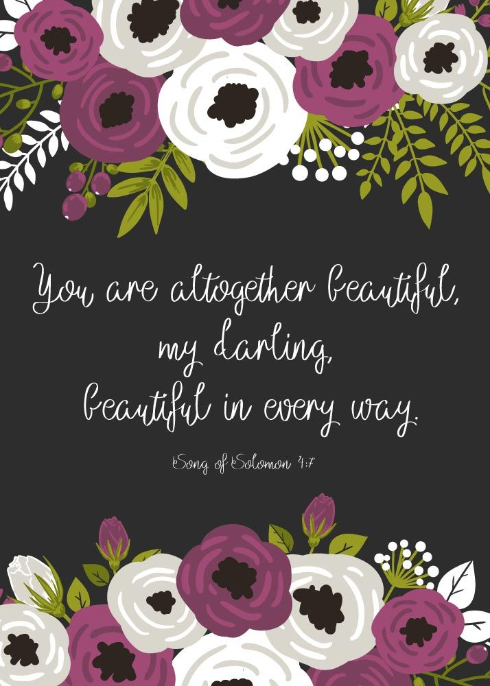 You are altogether beautiful, my darling, beautiful in every way. Song of Solomon 4:7 The Song of Songs is one of the most beautiful books of the Bible, greater than that of the words of Shakespeare. This bible verse expresses love and admiration in the sweetest and tenderest terms. #songofsolomon