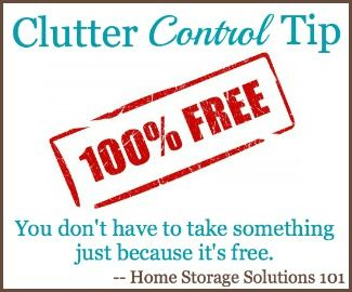 Clutter control tip #2 - nothing is 100% free because of the cost of clutter (more tips at Home Storage Solutions 101)