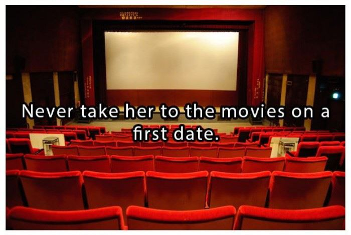 Never take her to the movies on a first date | www.piclectica.com #piclectica