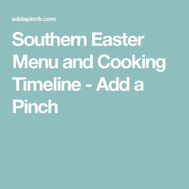 Southern Easter Menu and Cooking Timeline - Add a Pinch