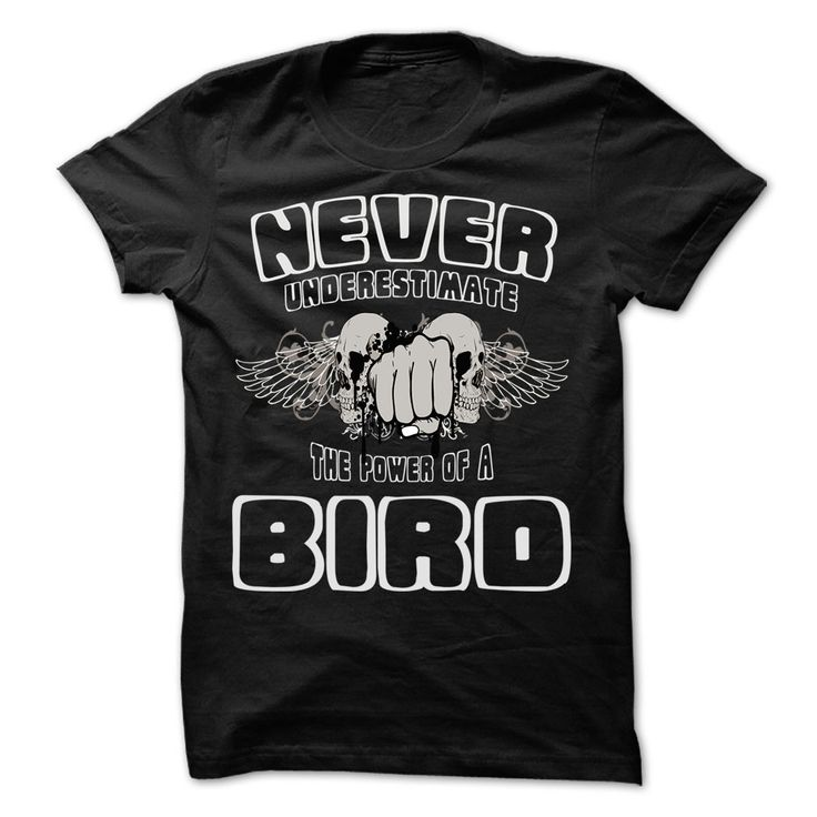 Never Underestimate The Power Of ... BIRD - 99 Cool Name Shirt !